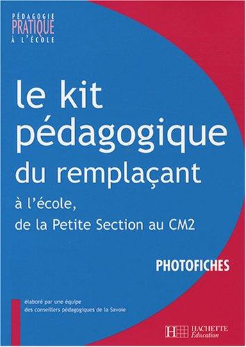 9782011711076: Le kit pédagogique du remplaçant : A l'école, de la Petite Section au CM2 Photofiches