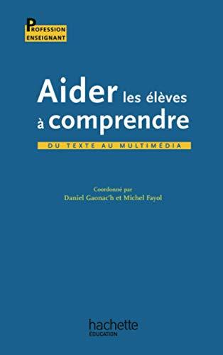 Aider les élèves à comprendre: Du texte au multimédia (2011711223) by Daniel Gaonac'h
