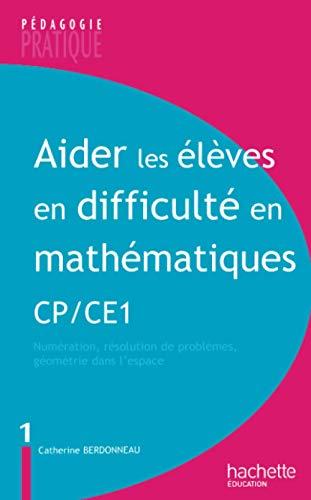 9782011711267: Aider les élèves en difficulté en mathématiques CP/CE1 : Tome 1, Numération, résolution de problèmes, géométrie dans l'espace