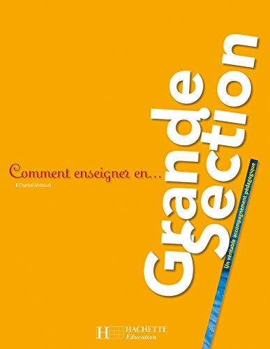 9782011711298: Comment enseigner en Grande Section : Un véritable accompagnement pédagogique