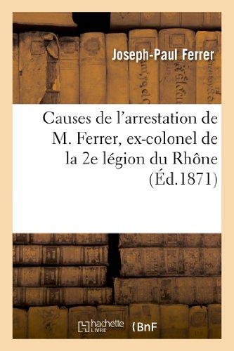 9782011740199: Causes de l'arrestation de M. Ferrer, ex-colonel de la 2e légion du Rhône (Histoire) (French Edition)