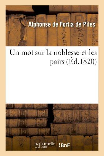 Un mot sur la noblesse et les: Alphonse-Toussaint-Joseph-André-Marie-Marseille Fortia de
