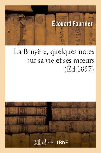 La Bruyere, Quelques Notes Sur Sa Vie: Edouard Fournier