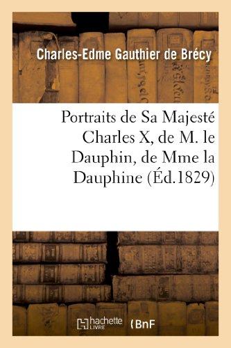 Portraits de Sa Majesté Charles X, de: Charles-Edme Gauthier de