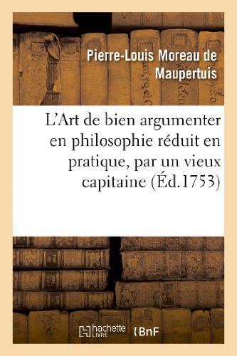 9782011755117: L'Art de bien argumenter en philosophie r�duit en pratique, par un vieux capitaine de cavallerie: travesti en philosophe