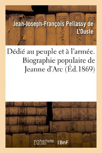 9782011767196: Dédié au peuple et à l'armée. Biographie populaire de Jeanne d'Arc