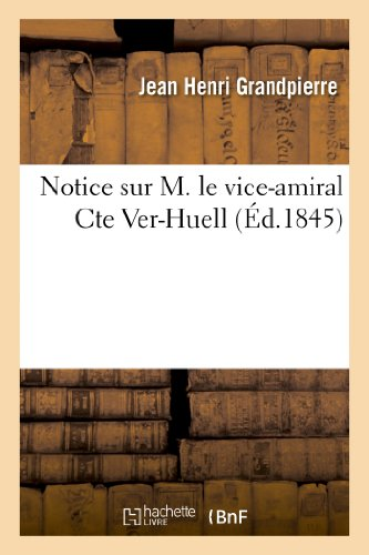 9782011775801: Notice Sur M. Le Vice-Amiral Cte Ver-Huell (Histoire) (French Edition)