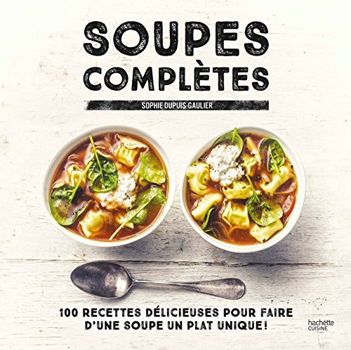 9782011775955: Soupes compl�tes: 100 recettes d�licieuses pour faire d'une soupe un plat unique !