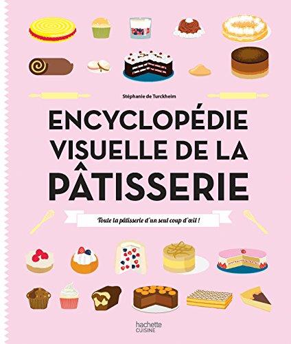 9782011776099: Encyclopédie visuelle de la pâtisserie: Toute la pâtisserie d'un seul coup d'oeil !