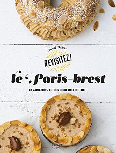 9782011776228: Le Paris-Brest: 20 variations autour d'une recette culte