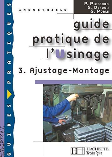 9782011803009: Guide pratique de l'Usinage : Tome 3, Ajustage - Montage (French edition)