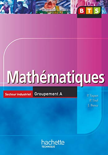 Mathématiques BTS Secteur industriel Groupement A: Taquet, Patrick, Tirel,