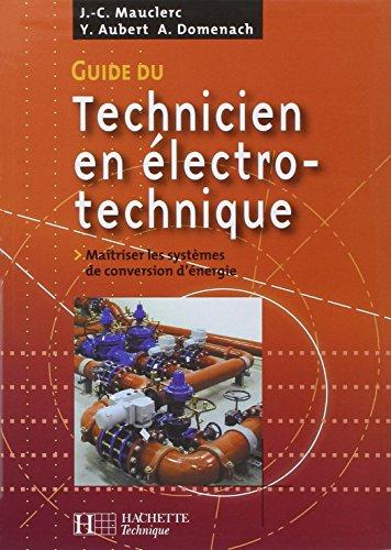 9782011804426: Guide du technicien en électrotechnique : Pour maîtriser les systèmes de conversion d'énergie