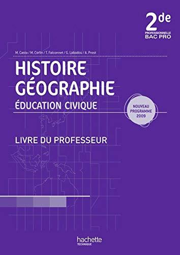 9782011807441: Histoire Géographie Education civique 2e Bac pro : Livre du professeur, programmes 2009