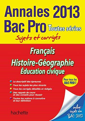 9782011816863: Annales 2013 Bac Pro Fran�ais Histoire G�o Education Civique