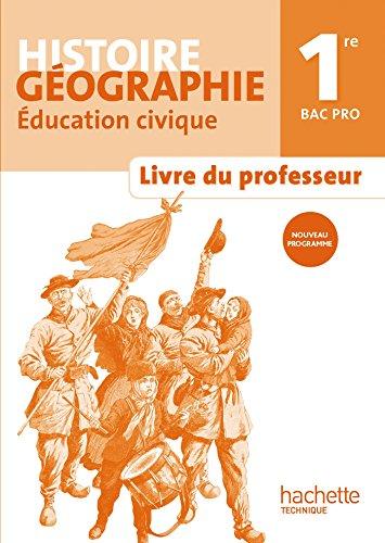 Histoire Géographie 1re Bac Pro - Livre: Alain Prost; Arnaud