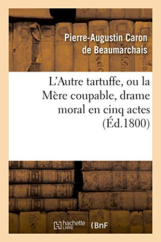 9782011854919: L'Autre Tartuffe, ou la Mère coupable , drame moral en cinq actes: ; représenté pour la première fois à Paris le [ ] juin 1792