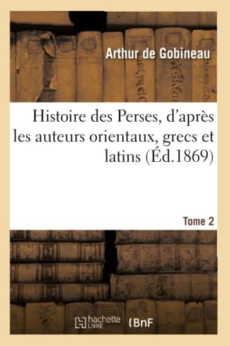 9782011859501: Histoire des Perses, d'après les auteurs orientaux, grecs et latins.Tome 2