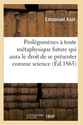 Prolegomenes a Toute Metaphysique Future Qui Aura: Emmanuel Kant