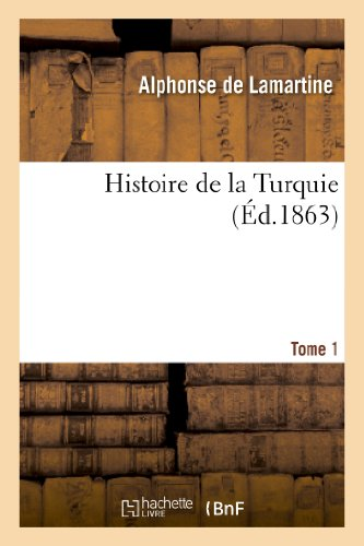 Histoire de la Turquie. T. 1: Alphonse De Lamartine