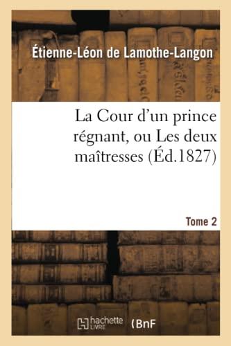 9782011875938: La Cour d'un prince régnant, ou Les deux maîtresses. Tome 2,Edition 2
