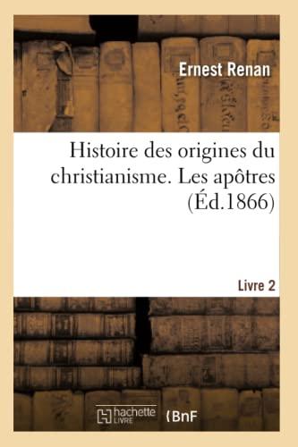 9782011882530: Histoire Des Origines Du Christianisme; Livre 2. Les Apotres (French Edition)