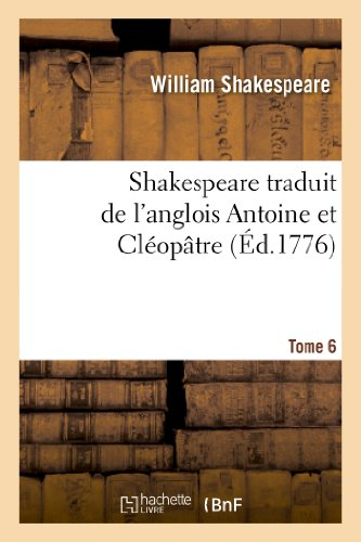 9782011886026: Shakespeare Traduit de L'Anglois. Tome 6 Antoine Et Cleopatre (French Edition)