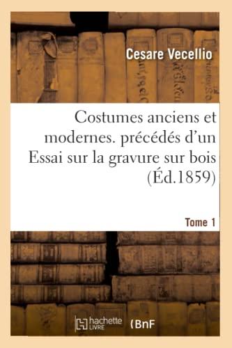 9782011893109: Costumes Anciens Et Modernes. Precedes D'Un Essai Sur La Gravure Sur Bois. Tome 1 (Arts) (French Edition)