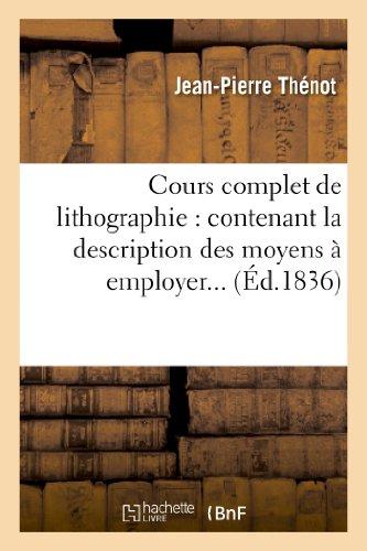 Cours complet de lithographie : contenant la: Jean-Pierre Thénot