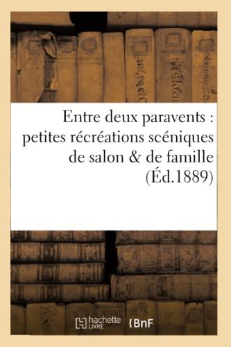 9782011895042: Entre Deux Paravents: Petites Recreations Sceniques de Salon de Famille (Arts) (French Edition)