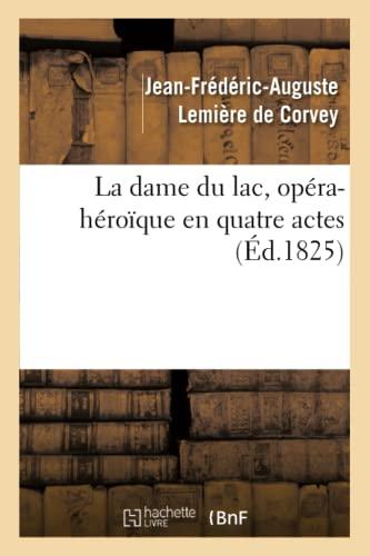 La dame du lac, opéra-héroïque en quatre: Jean-Frederic-Auguste Lemière de