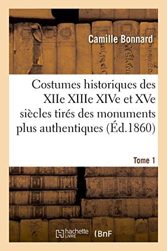 9782011916792: Costumes historiques XIIe XIIIe XIVe et XVe siècles tirés des monuments les plus authentiques T01: de peinture et de sculpture dessinés et gravés