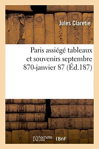 9782011918482: Paris Assiege Tableaux Et Souvenirs Septembre 1870-Janvier 1871 (Histoire) (French Edition)
