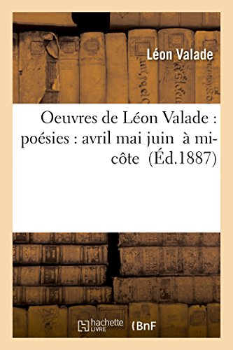 9782011919052: Oeuvres de Leon Valade: Poesies: Avril Mai Juin a Mi-Cote (Litterature) (French Edition)