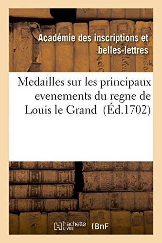 Medailles Sur Les Principaux Evenements Du Regne: Academie Des Inscriptions