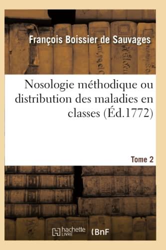 Nosologie Methodique Ou Distribution Des Maladies En Classes Tome 2 (Sciences) (French Edition): ...