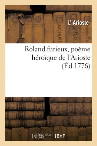 Roland Furieux, Poeme Heroique de L'Arioste: Arioste-L