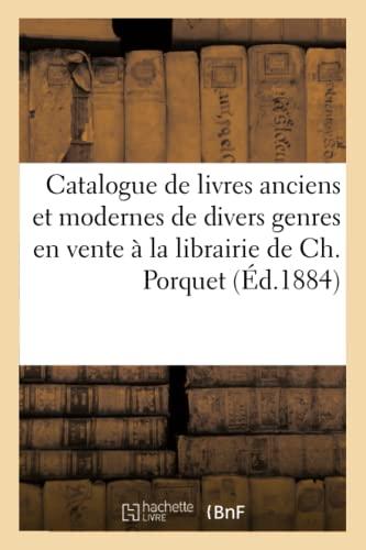 Catalogue de Livres Anciens Et Modernes de: Ch Porquet