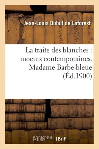 La Traite Des Blanches: Moeurs Contemporaines. Madame: Dubut De Laforest-J-L