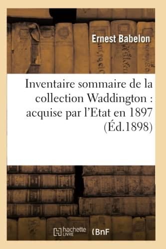 9782011955708: Inventaire Sommaire de la Collection Waddington: Acquise Par l'Etat En 1897 (Histoire) (French Edition)