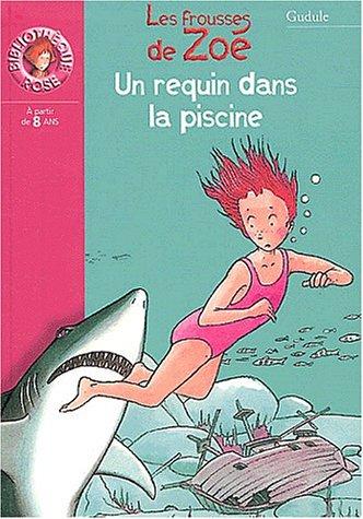 Un requin dans la piscine : Les frousses de Zoé: Gudule