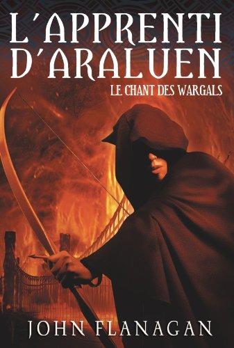 L'apprenti d'Araluen, Tome 2: Le chant des Wargals (2012014216) by John Flanagan