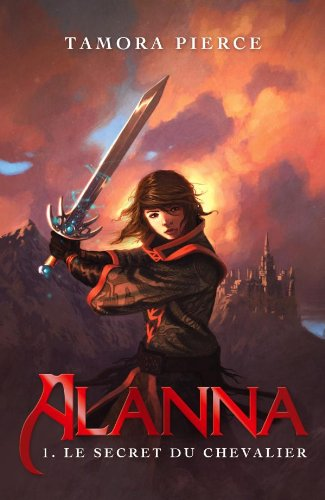 9782012015883: Alanna - tome 1 - le secret du chevalier