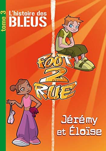9782012016774: Foot 2 Rue, Tome 3 : L'histoire des Bleus Jérémy et Eloïse