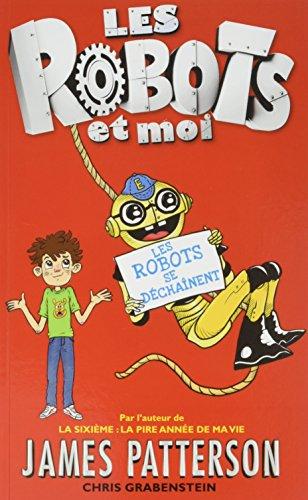 ROBOTS ET MOI (LES) T.02 : LES ROBOTS SE DÉCHAÎNENT: PATTERSON JAMES