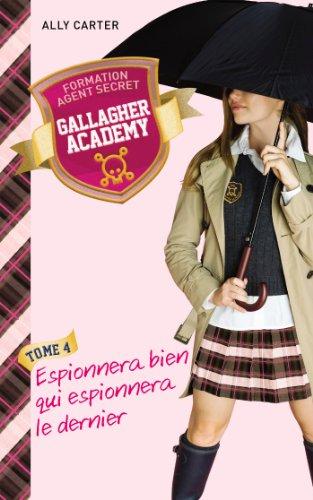 9782012044395: Gallagher Academy -Tome 4 - Espionnera bien qui espionnera le dernier