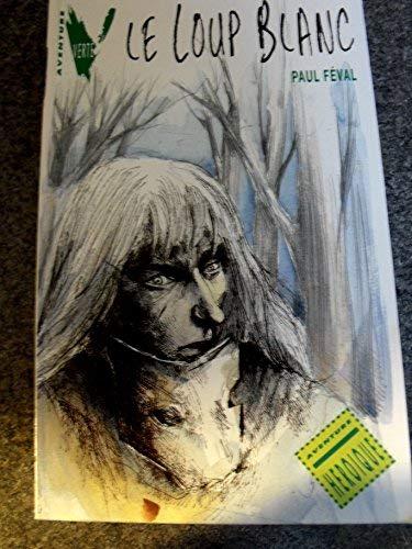 Le loup blanc (La Bibliothèque Verte): Paul Féval