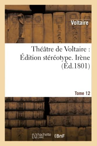 9782012153363: Theatre de Voltaire: Edition Stereotype. Tome 12. Irene (Litterature) (French Edition)