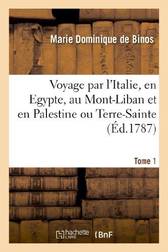 9782012157736: Voyage par l'Italie, en Egypte, au Mont-Liban et en Palestine ou Terre-Sainte. Tome 1
