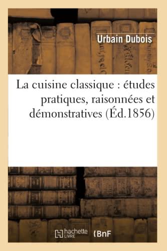 La Cuisine Classique: Etudes Pratiques, Raisonnees Et: Urbain DuBois, DuBois-U,